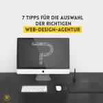 7 Tipps für die Auswahl der richtigen Web-Design-Agentur