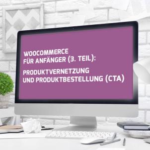 WooCommerce für Anfänger (3. Teil): Produktvernetzung und Produktbestellung (CTA)