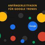 Anfaengerleitfaden fuer Google Trends 757x757