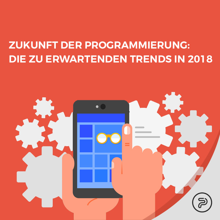 Zukunft der Programmierung: die zu erwartenden Trends in 2018