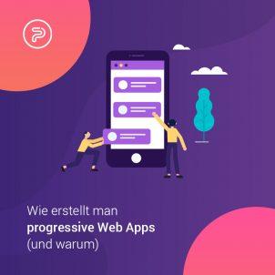 Wie erstellt man progressive Web Apps (und warum)