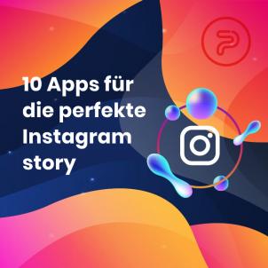 10 Apps für ihre perfekte instagram story