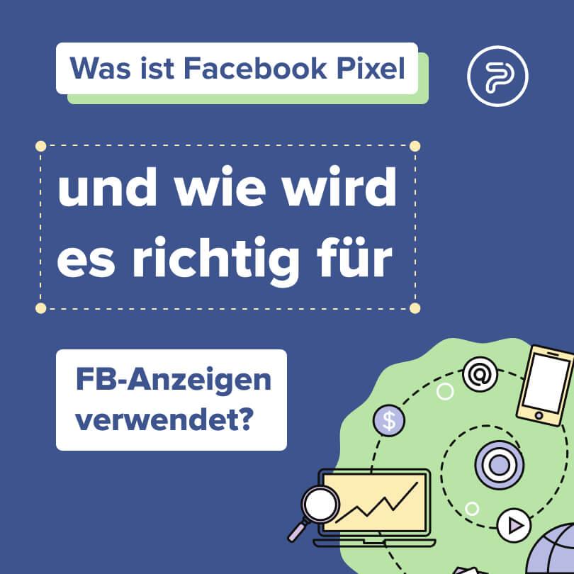 Was ist Facebook Pixel und wie wird es richtig für FB-Anzeigen verwendet?